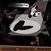 Nowhere, Sideshow, Thin Air by Fred Frith