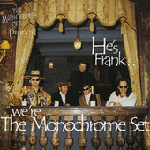 He's Frank... We're The Monochrome Set by The Monochrome Set