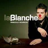 Imbécile heureux by Blanche
