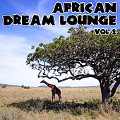 African Dream Lounge - Volume 2 by African Tribal Orchestra