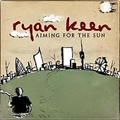 Aiming For The Sun by Ryan Keen