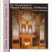 Great Australasian Organs Vol V - Monash University by Calvin Bowman