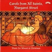 Carols from All Saints, Margaret Street - Music for Advent & Christmas by Choir of All Saints