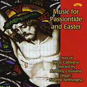Music for Passiontide and Easter by The Choir of Wells Cathedral