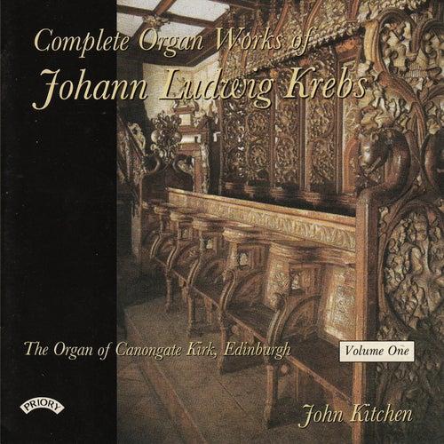 Complete Organ Works of Johann Krebs - Vol 1 - The Organ Canongate Kirk, Edinburgh by John Kitchen