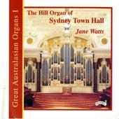 Great Australasian Organs Vol 1 - The Hill Organ of Sydney Town Hall by Jane Watts