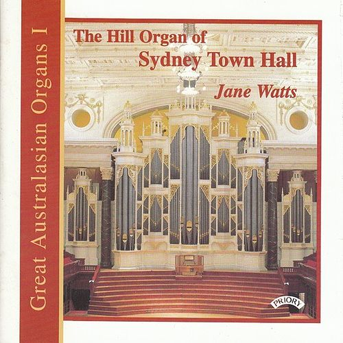 Great Australasian Organs Vol 1 - The Hill Organ of Sydney Town Hall by Jane Watts
