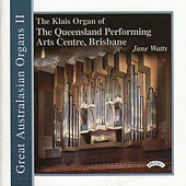 Great Australasian Organs Vol II - The Klais Organ of Queensland Performing Arts Centre, Brisbane by Jane Watts