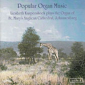 Popular Organ Music Volume 4 / The Organ of St. Mary's Anglican Cathedral, Johannesburg by Liesbeth Kurpershoek