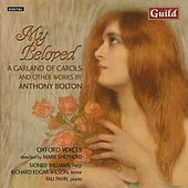 My Beloved, A Garland Of Carols And Other Works By Anthony Bolton by Oxford Voices