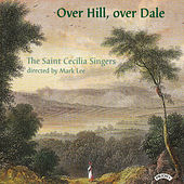 Over hill, over dale - Music from Gloucestershire by Saint Cecilia Singers