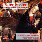 Pater Noster - Settings of the Lord's Prayer by The Choir of the Abbey School