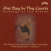 One Day In Thy Courts - Settings of the Psalms by The Chapel Choir of Selwyn College