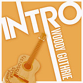 Intro:  Woody Guthrie by Woody Guthrie