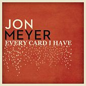 Every Card I Have by Jon Meyer