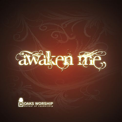 Awaken Me by Oaks Worship