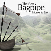 The Best Bagpipe Moments Ever by Various Artists