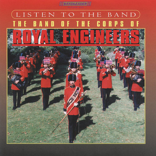 Listen To the Band by The Band Of The Corps Of Royal Engineers