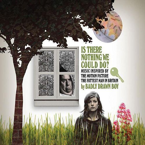 Is There Nothing We Could Do ? (Music Inspired By the Motion Picture: The Fattest Man In Britain) by Badly Drawn Boy