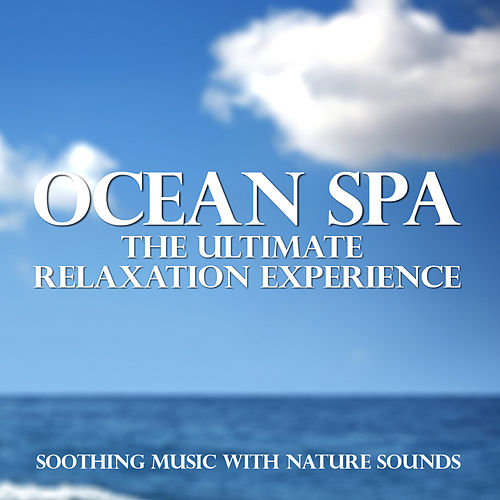 Ocean Spa - The Ultimate Relaxation Experience (Soothing Music With Nature Sounds) by Various Artists