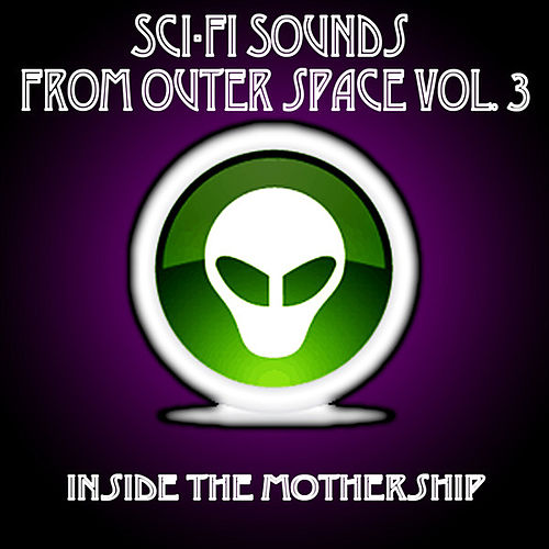 Sci-Fi Sounds From Outer Space Vol. 3 (Inside The Mothership) by Sonopedia