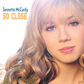 So Close by Jennette McCurdy