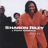 Life Is by Sharon Riley & Faith Chorale