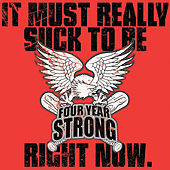 It Must Really Suck To Be Four Year Strong Right Now von Four Year Strong