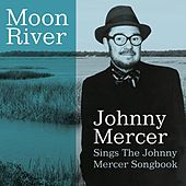 Moon River Johnny Mercer Sings The Johnny Mercer Songbook by Johnny Mercer