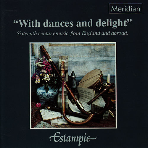 With Dances and Delight - Sixteenth Century Music from England and Abroad by Estampie