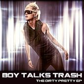 The Dirty Pretty Ep by Boy Talks Trash
