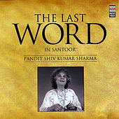 The Last Word in Santoor - Pandit Shiv Kumar Sharma by Pandit Shivkumar Sharma