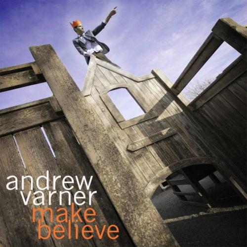 Make Believe by Andrew Varner