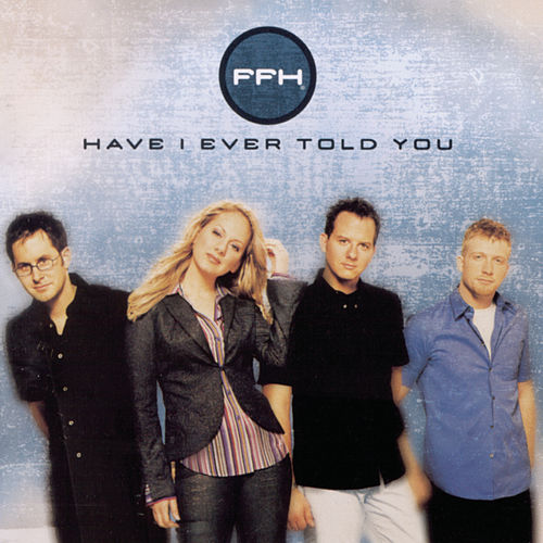 Have I Ever Told You by FFH