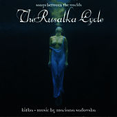 The Rusalka Cycle - Songs Between Worlds by Kitka