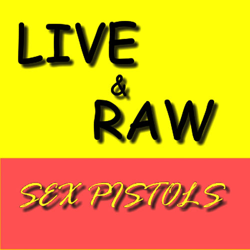 Live & Raw by The Sex Pistols
