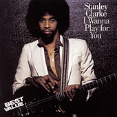 I Wanna Play For You von Stanley Clarke