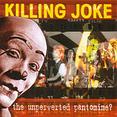 The Unperverted Pantomime? by Killing Joke