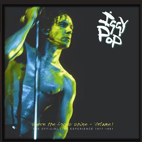 Where The Faces Shine, Volume 1: The Official Live Experience 1977-1981 by Iggy Pop