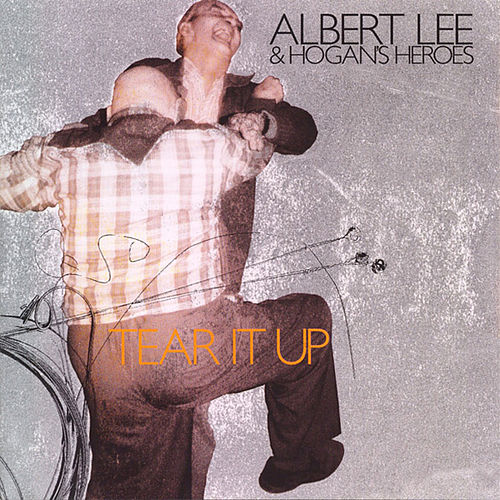 Tear It Up by Albert Lee And Hogan's Heroes
