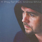 Pray For Rain by Andrew White