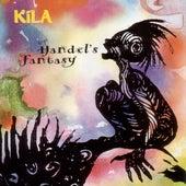 Handel's Fantasy by Kila