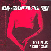 My Life As A Child Star by Alternative TV