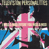 I Was A Mod Before You Was A Mod by Television Personalities