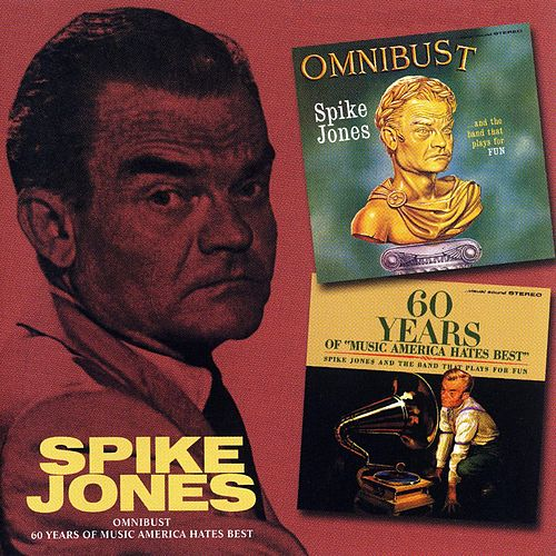 Omnibust / 60 Years Of Music America Hates Best by Spike Jones