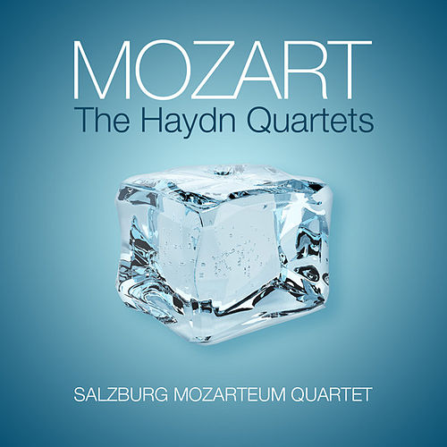 Mozart: The Haydn Quartets by Salzburg Mozarteum Quartet