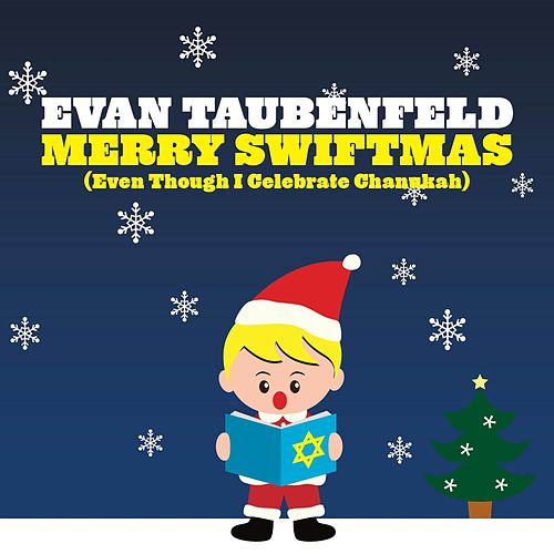 Merry Swiftmas [Even Though I Celebrate Chanukah] by Evan Taubenfeld