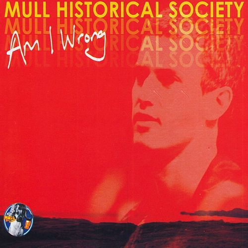 Am I Wrong (Part 1) by Mull Historical Society