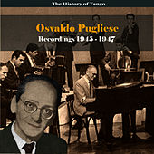 The History of Tango / Osvaldo Pugliese - Recordings 1945-1947 by Osvaldo Pugliese