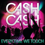Everytime We Touch by Cash Cash
